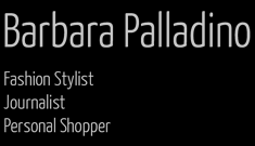 Barbara Palladino – Fashion Stylist & Personal Shopper -